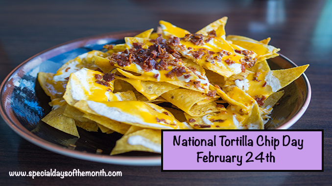 """tortilla chip day - february 24th"""