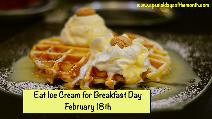 """ice cream for breakfast - feb 18th"""