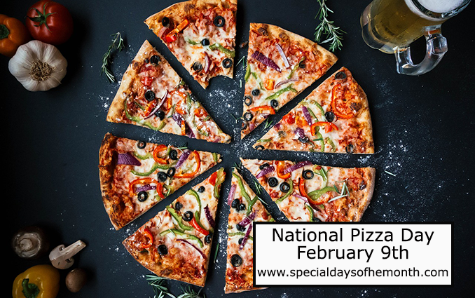 """""""national pizza day - february 9th"""""""