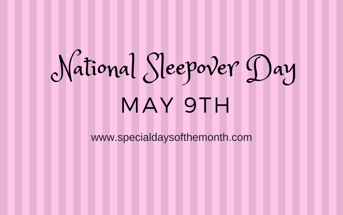 """national sleepover day - May 9th"""